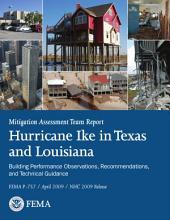 Mitigation Assessment Team Report; Hurricane Ike in Texas and Louisiana - Building Performance Observations, Recommendations, and Technical Guidance