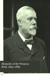 Memoirs of Sir Wemyss Reid, 1842-1885