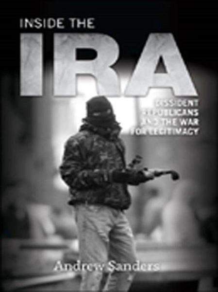 Inside the IRA  Dissident Republicans and the War for Legitimacy PDF