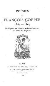 Poésies de François Coppée: 1864-1869. Le reliquaire. Intimitès. Poémes modernes. La grève des forgerons
