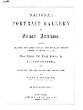 National Portrait Gallery of Eminent Americans: Including Orators, Statesmen, Naval and Military Heroes, Jurists, Authors, Etc., Etc., from Original Full Length Paintings by Alonzo Chappel, Volume 1
