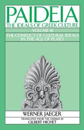 Paideia: The Ideals of Greek Culture: Volume III: The Conflict of Cultural Ideals in the Age of Plato