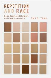 Repetition and Race: Asian American Literature After Multiculturalism