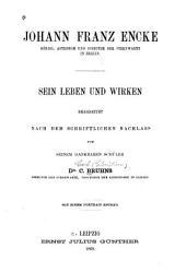 Johann Franz Encke, Königl. astronom und director der sternwarte in Berlin: Sein leben und wirken bearb. nach dem schriftlichen nachlass