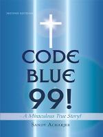 Code Blue 99    a Miraculous True Story  PDF