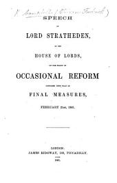 Speech of Lord Stratheden, in the House of Lords, on the policy of Occasional Reform compared with that of Final Measures, February 21st, 1861