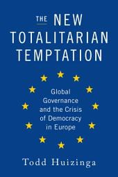 The New Totalitarian Temptation: Global Governance and the Crisis of Democracy in Europe