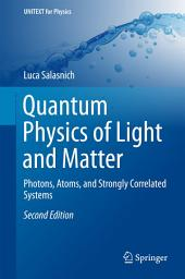 Quantum Physics of Light and Matter: Photons, Atoms, and Strongly Correlated Systems, Edition 2