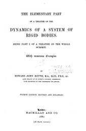 The Elementary Part of A Treatise on the Dynamics of a System of Rigid Bodies. Being Part I of a Treatise on the Whole Subject: With Numerous Examples