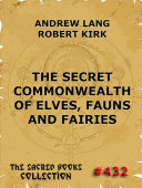 The Secret Commonwealth of Elves, Fauns & Fairies (Annotated Edition)