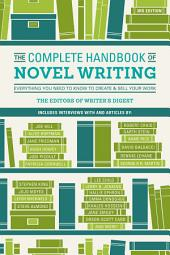 The Complete Handbook of Novel Writing: Everything You Need to Know to Create & Sell Your Work, Edition 3