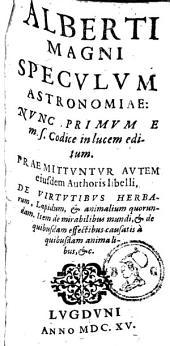 Speculum astronomiae: ... praemittuntur autem ejusdem authoris libelli de virtutibus herbarum, lapidum et animalium quorundam. Item de miraculibus mundi, ...