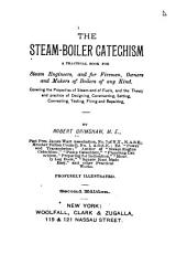 The Steam-boiler Catechism: A Practical Book for Steam Engineers, and for Firemen, Owners and Makers of Boilers of Any Kind ...