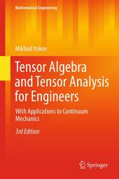 Tensor Algebra and Tensor Analysis for Engineers: With Applications to Continuum Mechanics, Edition 3