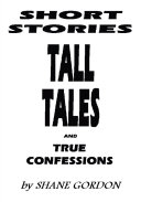 Short Stories, Tall Tales and True Confessions