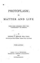 "Protoplasm: Or, Matter and Life. With Some Remarks Upon the ""Confession"" of Strauss"