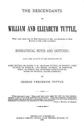 The Descendants of William and Elizabeth Tuttle: Who Came from Old to New England in 1635, and Settled in New Haven in 1639, with Numerous Biographical Notes and Sketches; Also, Some Account of the Descendants of John Tuttle, of Ipswich; and Henry Tuthill, of Hingham, Mass. ...