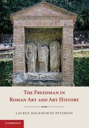 The Freedman In Roman Art And Art History Book PDF