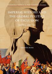 Imperial History and the Global Politics of Exclusion: Britain, 1880-1940