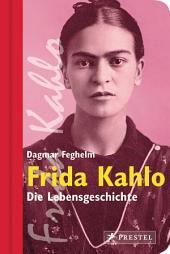 Frida Kahlo: Die Lebensgeschichte