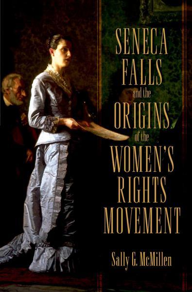 Seneca Falls And The Origins Of The Women S Rights Movement