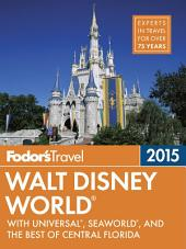 Fodor's Walt Disney World 2015: with Universal, SeaWorld, and the Best of Central Florida