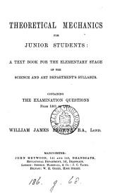 Theoretical Mechanics for Junior Students: A Text Book for the Elementary Stage of the Science and Art Departments Syllabus : Containing the Examination Questions from 1861 to 1872