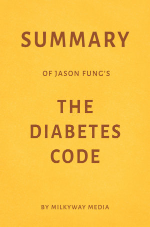 Summary of Jason Fung   s The Diabetes Code by Milkyway Media