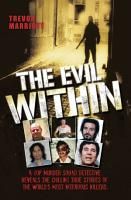 The Evil Within   A Top Murder Squad Detective Reveals The Chilling True Stories of The World s Most Notorious Killers PDF