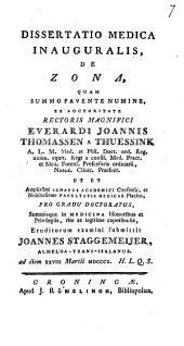 Dissertatio medica inauguralis, de zona,: quam ... ex auctoritate rectoris magnifici Everardi Joannis Thomassen a Thuessink ...