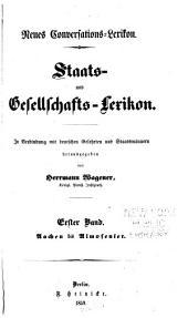 Staats- und Gesellschafts-Lexikon: neues Conversations-Lexikon : in Verbindung mit deutschen Gelehrten und Staatsmännern, Band 1