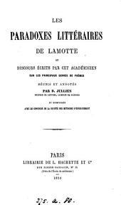 Les paradoxes littéraires de Lamotte; ou, Discours ... sur les principaux genres de poëmes, réunis et annotés par B. Jullien