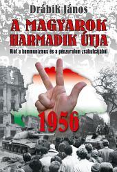 1956 - A magyarok harmadik útja: Kiút a kommunizmus és a pénzuralom zsákutcájából