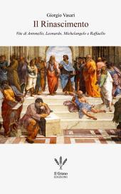 Il Rinascimento: Vite di Antonello, Leonardo, Michelangelo e Raffaello