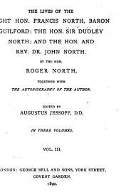 The Lives of the Right Hon. Francis North, Baron Guilford; the Hon. Sir Dudley North; and the Hon. and Rev. Dr. John North: Together with the Autobiography of the Author, Volume 3
