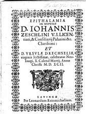 Epithalamia In Nuptias D. Iohannis Zeschlini ... Et D. Ursulae Drechseliae, virginis lectissimae, celebratas Neoburgi, X. Calend Martii. Anno Christi M.D.XCII.