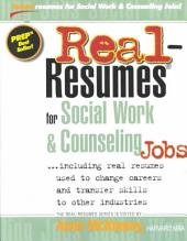 Real-resumes for Social Work & Counseling Jobs: Including Real Resumes Used to Change Careers and Transfer Skills to Other Industries