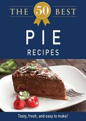 The 50 Best Pie Recipes: Tasty, fresh, and easy to make!