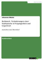 Berlinisch - Veränderungen einer Stadtsprache in Vergangenheit und Gegenwart: Aussterben eines Metrolekts?