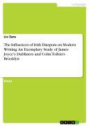 The Influences of Irish Diaspora on Modern Writing. An Exemplary Study of James Joyce's Dubliners and Colm Toíbín's Brooklyn