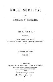 Good society; or, Contrasts of character: Volume 3