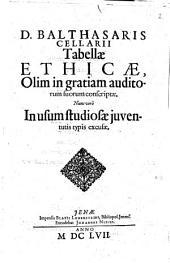 D. Balthasaris Cellarii Taballae ethicae: olim in gratiam auditorum suorum conscriptae, nunc vero in usum studiosae iuventutis typis excusae