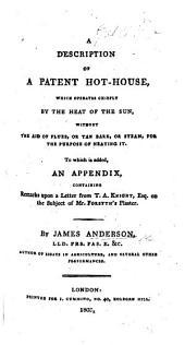 A Description of a Patent Hot-House ... To which is added an appendix, containing remarks upon a letter from J. A. Knight, Esq. on ... Mr. Forsyth's plaster