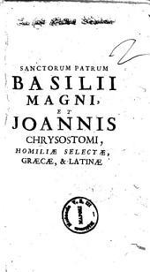 Ton en hagios pateron hemon Basileiou tou Megalou ... kai Ioannou tou Chrysostomou ... Homiliai eklektai