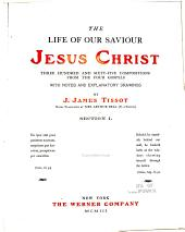 The Life of Our Saviour Jesus Christ: 365 Compositions from the Four Gospels with Notes and Explanatory Drawings, Volume 1
