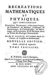Recreations Mathematiques et Physiques: qui contiennent plusieurs problemes d'Arithmetique, de Geometrie, de Musique