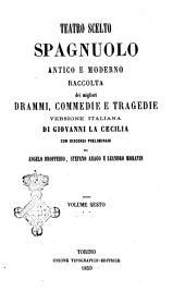 Teatro scelto spagnuolo antico e moderno raccolta dei migliori drammi, commedie e tragedie versione italiana di Giovanni La Cecilia: Volume 6