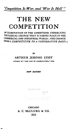 The New Competition: An Examination of the Conditions Underlying the Radical Change that is Taking Place in the Commercial and Industrial World--the Change from a Competitive to a Coöperative Basis