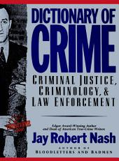 Dictionary of Crime: Criminal Justice, Criminology, and Law Enforcement