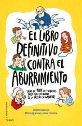 El libro definitivo contra el aburrimiento: ¡Más de 100 actividades para que los niños se lo pasen en grande!